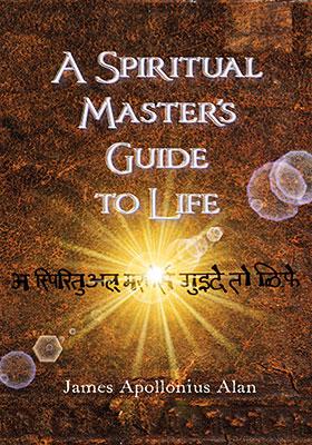 A Spiritual Masters Guide to Life
